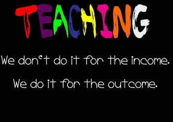 Motivational poster to remind us why we teach