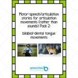 Motor-speech stories for articulation movements pack 2: bilabial-dental
