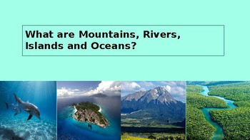 The main characteristics of rivers, islands, mountains and oceans- Power Point