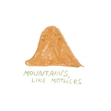 Mountains Like Mothers Illustrated Poem Book