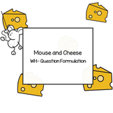 Mouse and Cheese WH- Question Formulation
