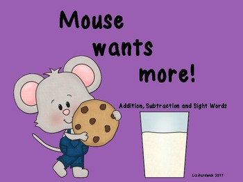 Mouse wants more (Add, Subtract and Sight Words) If you give a mouse a cookie