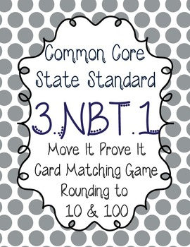 Move It Prove It Card Matching Game 3.NBT.1: Rounding to 10 & 100-3.NBT.A.1