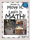 Move it, Move it and Learn it: MATH 5th Grade