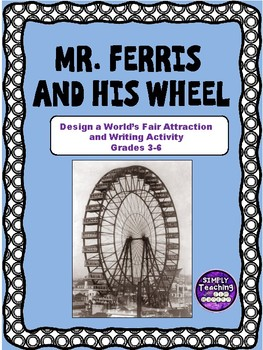Mr. Ferris and His Wheel: Design an Attraction and Writing