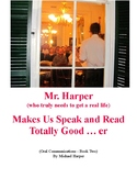 Mr. Harper Makes Us Speak and Read Totally Good ... er