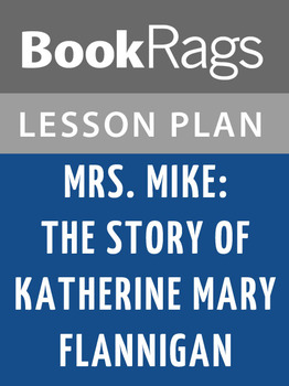 Mrs. Mike the Story of Katherine Mary Flannigan Lesson Plans