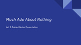Much Ado About Nothing- Act 2 Guided Notes Presentation