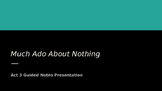 Much Ado About Nothing- Act 3 Guided Notes Presentation