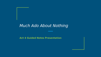 Much Ado About Nothing- Act 4 Guided Notes Presentation