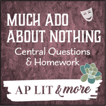 Much Ado About Nothing Central Questions & Homework