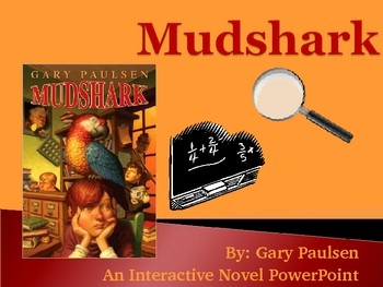 """Mudshark"", by Gary Paulsen, Interactive Novel PowerPoint"