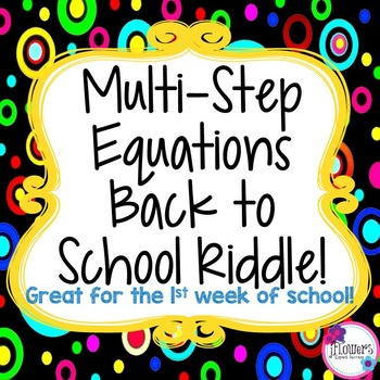 Multi-Step Equations Back to School Riddle! Great for the beginning of the Year!