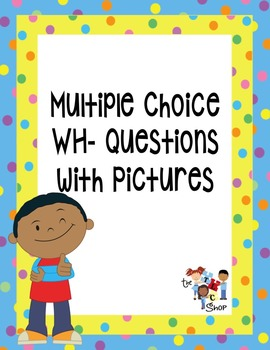 Multiple Choice WH- Questions with Pictures