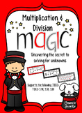 Multiplication/Division Magic: Solving for Unknowns: TEKS 3.4H, 3.5B, 3.5D