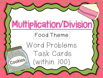 Multiplication/Division Word Problems Task Cards Within 100 (Food Theme)