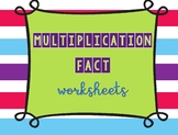 Multiplication Fact Worksheets