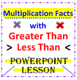 Multiplication Facts with Greater Than Less Than (PowerPoint Lesson)