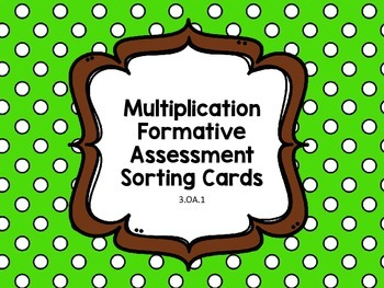 Multiplication Formative Assessment Sorting Cards 3.OA.1