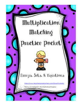 Multiplication Matching Practice Pocket: Arrays, Sets, and Equations
