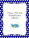 Multiplication Patterns I Have, Who Has