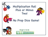 Multiplication Roll Plus or Minus 2 No Prep Dice Game!