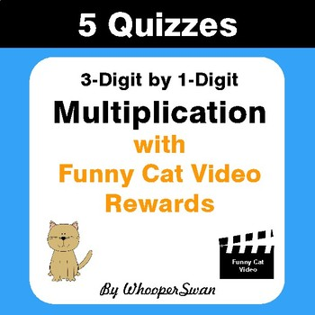 Multiplication Quizzes with Funny Cat Video Rewards (3-Digit by 1-Digit)