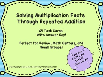 Multiplication Through Repeated Addition - 2 Sets of Task Cards - 64 Cards