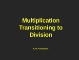 Multiplication  Transistion to Division  - Power Point