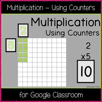 Multiplication - Using Counters (Great for Google Classroom!)