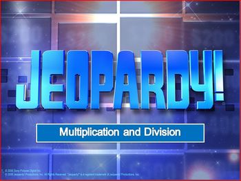Multiplication and Division Jeopardy (25 Questions plus Final)