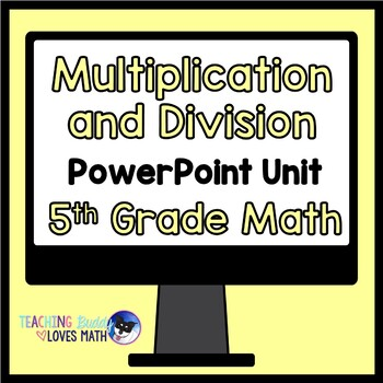 Multiplication and Division Math Unit 5th Grade Interactive Powerpoint