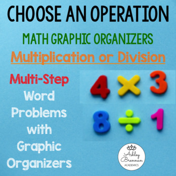 Multiplication and Division Multi-Step Word Problems with Graphic Organizers