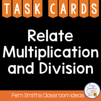 Multiplication and Division Task Cards - Relate Multiplica