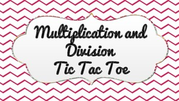 Multiplication and Division Tic Tac Toe