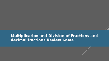 Multiplication and Division of Fractions and Decimals Review Game