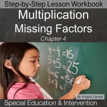Multiplication for Special Education and Intervention, Missing Factors  Ch. 4