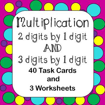 Multiplication of Whole Numbers 2 & 3 Digits by 1 Digit Task Cards & Worksheets