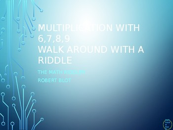 Multiplication with 6, 7, 8 and 9 Walk Around or Gallery Walk with a Riddle