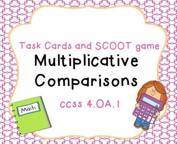 Multiplicative Comparisons Task Cards and SCOOT. 4.OA.1