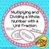 Multiply/Divide Whole Numbers by Unit Fractions TEKS 5.3I, TEKS 5.3J, TEKS 5.3L