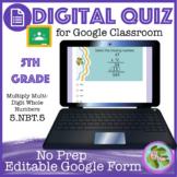 Multiply Multi-Digit Whole Numbers Self Grading Quiz (5-NBT5) Google Form
