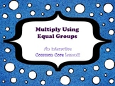 Multiply Using Equal Groups - A Common Core Interactive Mi