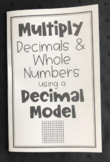 Multiply Whole Numbers & Decimals using Decimal Models (Foldable)