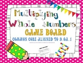 Multiply Whole Numbers Game Board ~Aligned to 3.OA.1 ~