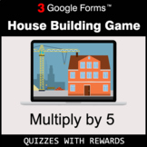 Multiply by 5 | House Building Game | Google Forms | Digital Rewards
