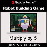 Multiply by 5 | Robot Building Game | Google Forms | Digital Rewards