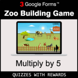 Multiply by 5 | Zoo Building Game | Google Forms | Digital Rewards