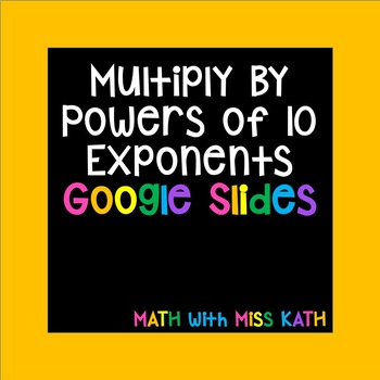 Multiply by Powers of 10 Exponents Google Slides