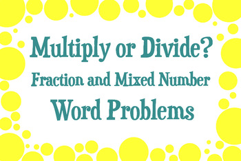 Multiply or Divide? Fraction and Mixed Number Word Problems